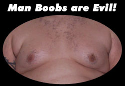 Man Boobs are Evil